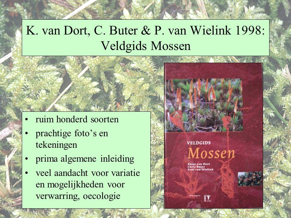 K. van Dort, C. Buter & P. van Wielink 1998: Veldgids Mossen ruim honderd soorten prachtige foto's en tekeningen prima algemene inleiding veel aandach