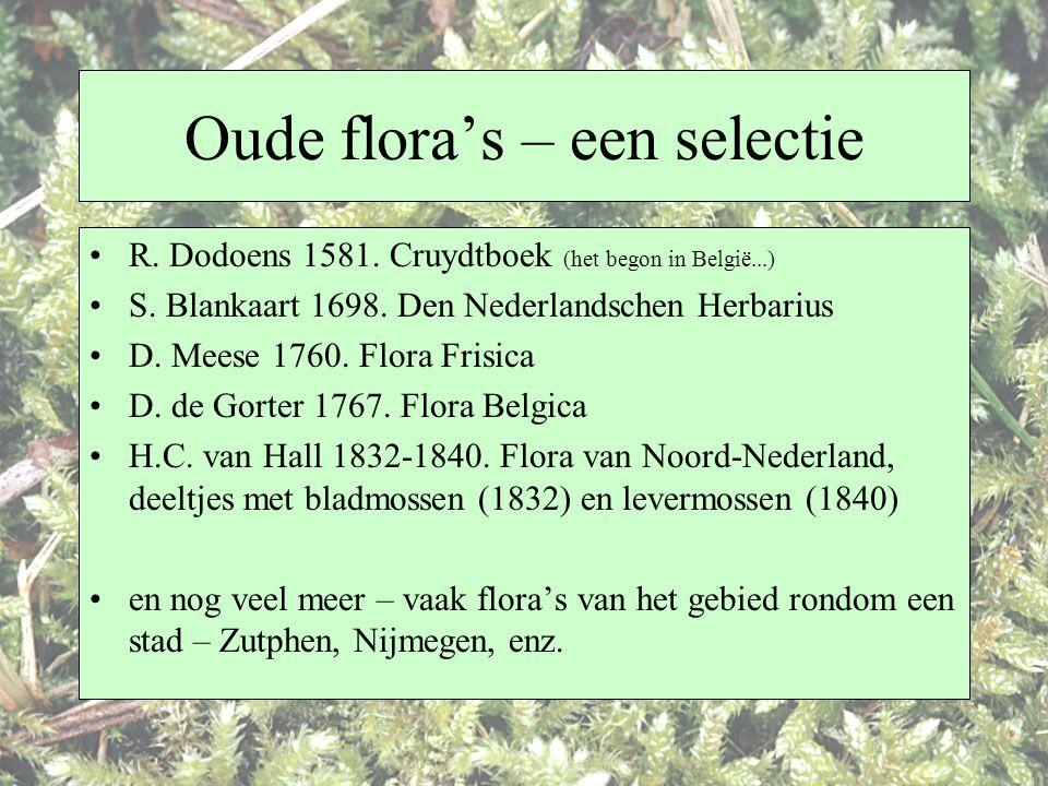 Oude flora's – een selectie R. Dodoens 1581. Cruydtboek (het begon in België...) S. Blankaart 1698. Den Nederlandschen Herbarius D. Meese 1760. Flora