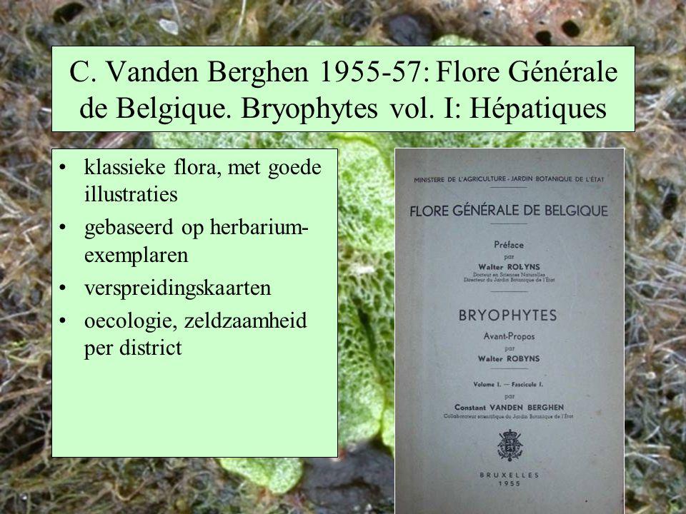 C. Vanden Berghen 1955-57: Flore Générale de Belgique. Bryophytes vol. I: Hépatiques klassieke flora, met goede illustraties gebaseerd op herbarium- e