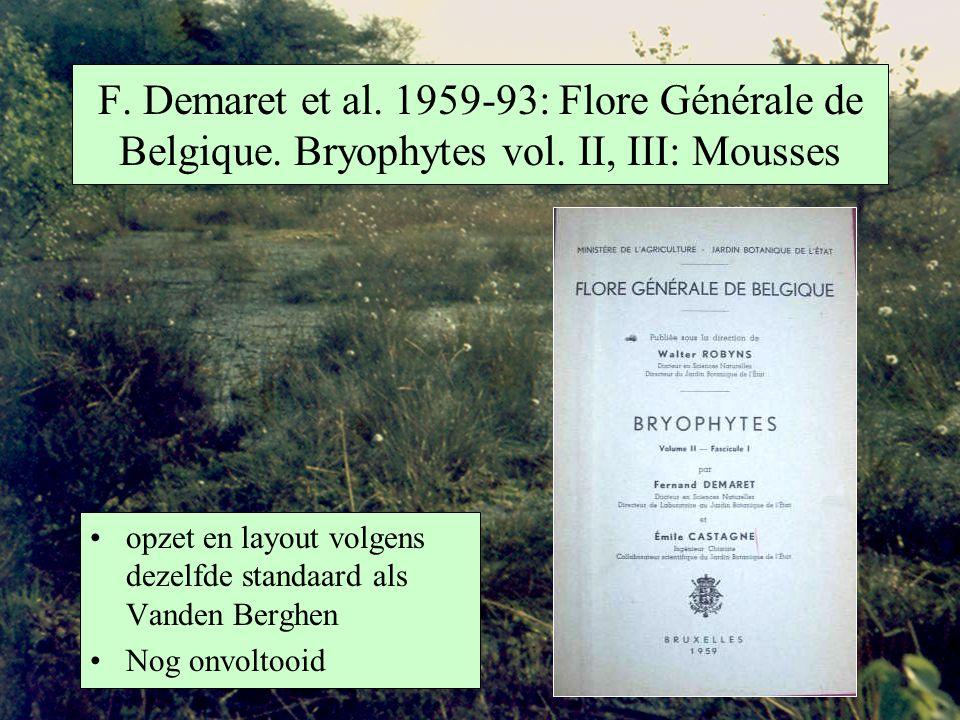 F. Demaret et al. 1959-93: Flore Générale de Belgique. Bryophytes vol. II, III: Mousses opzet en layout volgens dezelfde standaard als Vanden Berghen