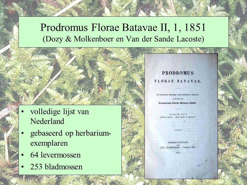 Prodromus Florae Batavae II, 1, 1851 (Dozy & Molkenboer en Van der Sande Lacoste) volledige lijst van Nederland gebaseerd op herbarium- exemplaren 64 levermossen 253 bladmossen