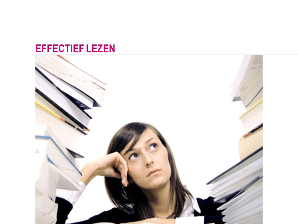 Doelgericht Weet wat je zoekt Efficiënt Lees in fasen Actief Koppel wat je leest aan wat je al weet Kritisch Zoek naar geldige onderbouwing EFFECTIEF