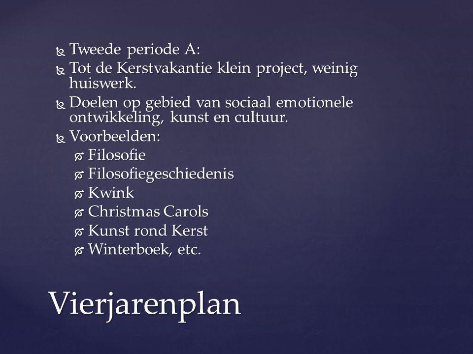  Tweede periode A:  Tot de Kerstvakantie klein project, weinig huiswerk.  Doelen op gebied van sociaal emotionele ontwikkeling, kunst en cultuur. 