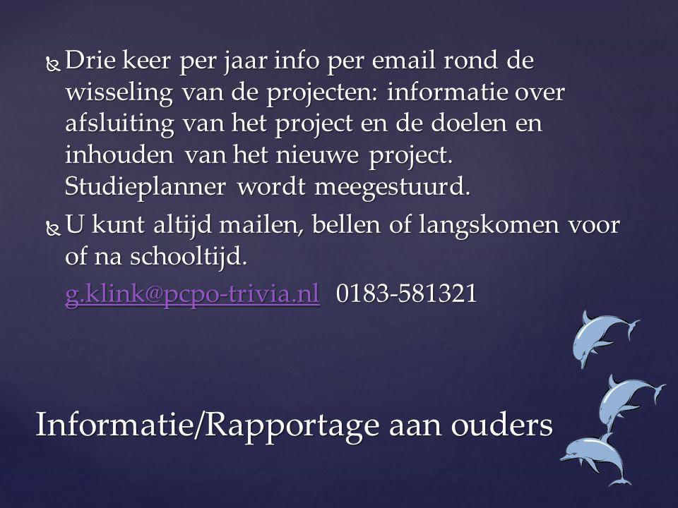 Informatie/Rapportage aan ouders  Drie keer per jaar info per email rond de wisseling van de projecten: informatie over afsluiting van het project en de doelen en inhouden van het nieuwe project.