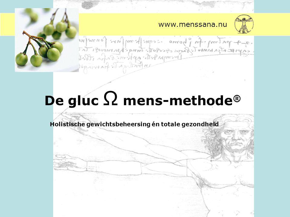 De gluc Ω mens-methode ® Holistische gewichtsbeheersing én totale gezondheid www.menssana.nu