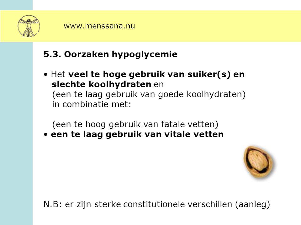 5.3. Oorzaken hypoglycemie Het veel te hoge gebruik van suiker(s) en slechte koolhydraten en (een te laag gebruik van goede koolhydraten) in combinati