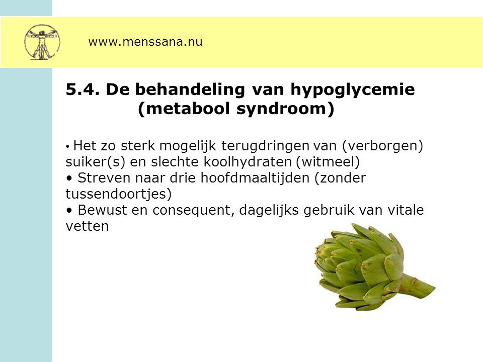 5.4. De behandeling van hypoglycemie (metabool syndroom) Het zo sterk mogelijk terugdringen van (verborgen) suiker(s) en slechte koolhydraten (witmeel