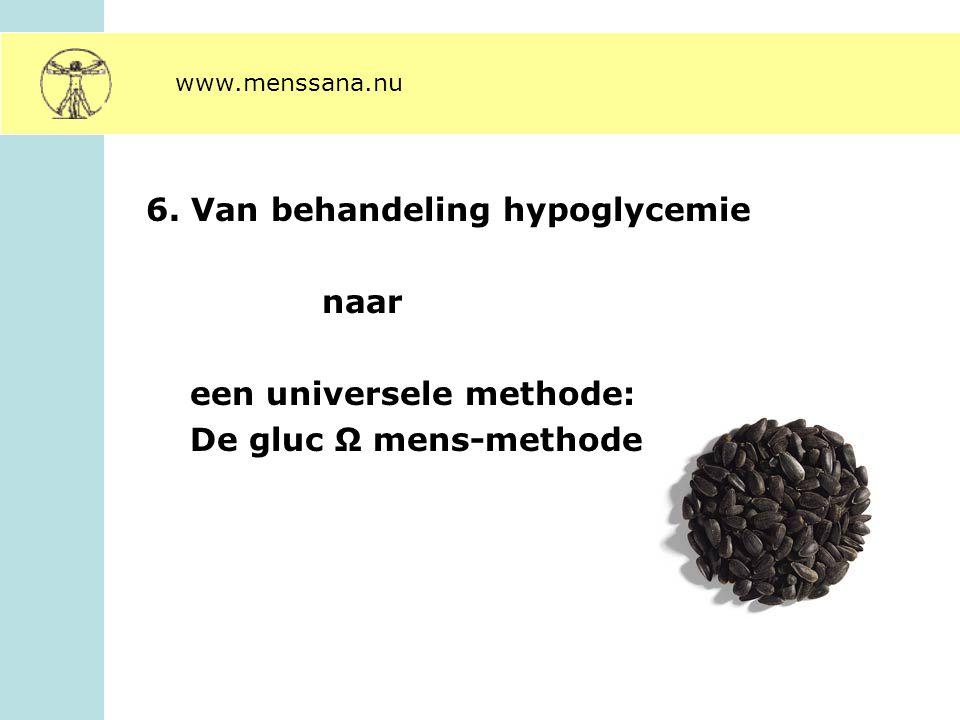 6. Van behandeling hypoglycemie naar een universele methode: De gluc Ω mens-methode www.menssana.nu