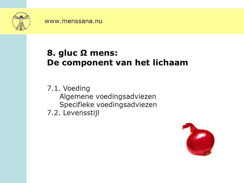 8. gluc Ω mens: De component van het lichaam 7.1. Voeding Algemene voedingsadviezen Specifieke voedingsadviezen 7.2. Levensstijl www.menssana.nu