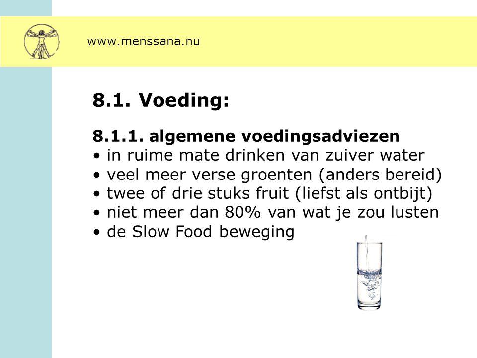 8.1. Voeding: 8.1.1. algemene voedingsadviezen in ruime mate drinken van zuiver water veel meer verse groenten (anders bereid) twee of drie stuks frui