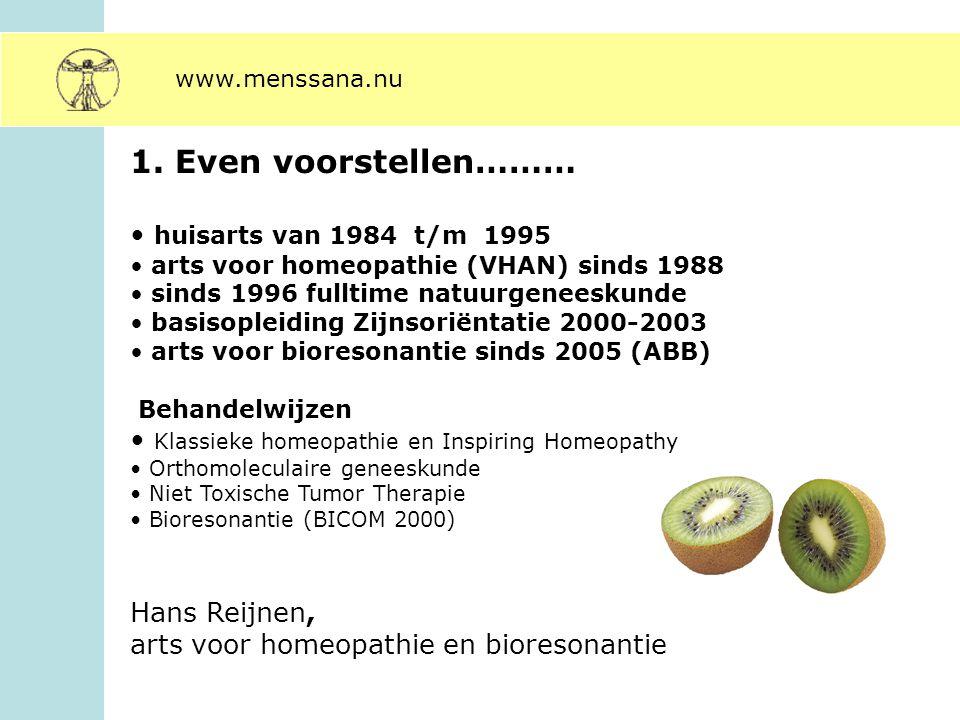 1. Even voorstellen……… huisarts van 1984 t/m 1995 arts voor homeopathie (VHAN) sinds 1988 sinds 1996 fulltime natuurgeneeskunde basisopleiding Zijnsor