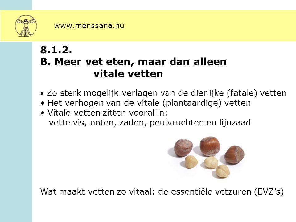 8.1.2. B. Meer vet eten, maar dan alleen vitale vetten Zo sterk mogelijk verlagen van de dierlijke (fatale) vetten Het verhogen van de vitale (plantaa
