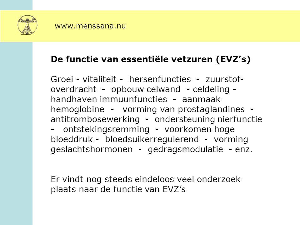 De functie van essentiële vetzuren (EVZ's) Groei - vitaliteit - hersenfuncties - zuurstof- overdracht - opbouw celwand - celdeling - handhaven immuunf