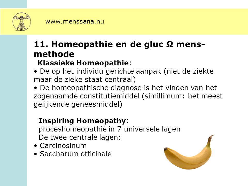 11. Homeopathie en de gluc Ω mens- methode Klassieke Homeopathie: De op het individu gerichte aanpak (niet de ziekte maar de zieke staat centraal) De
