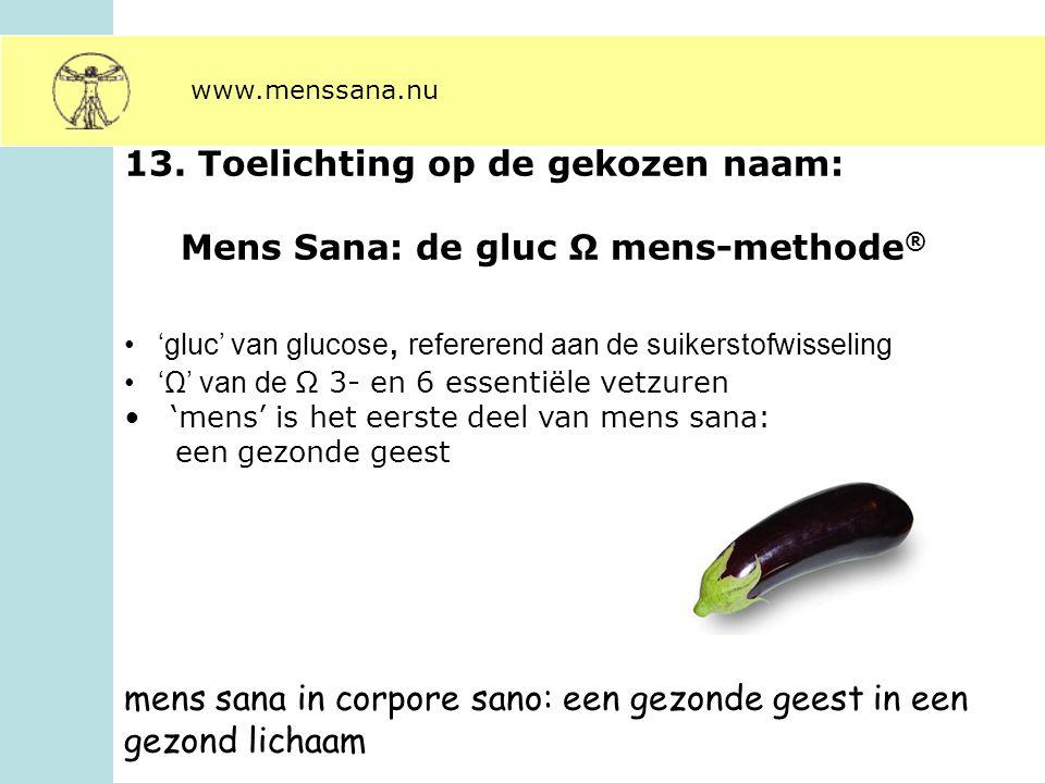 13. Toelichting op de gekozen naam: Mens Sana: de gluc Ω mens-methode ® 'gluc' van glucose, refererend aan de suikerstofwisseling 'Ω' van de Ω 3- en 6