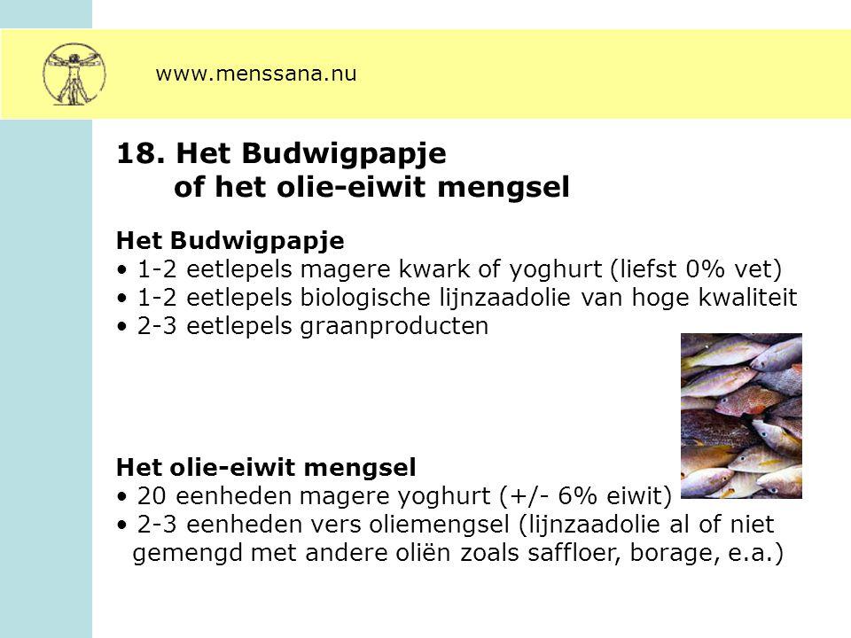 18. Het Budwigpapje of het olie-eiwit mengsel Het Budwigpapje 1-2 eetlepels magere kwark of yoghurt (liefst 0% vet) 1-2 eetlepels biologische lijnzaad