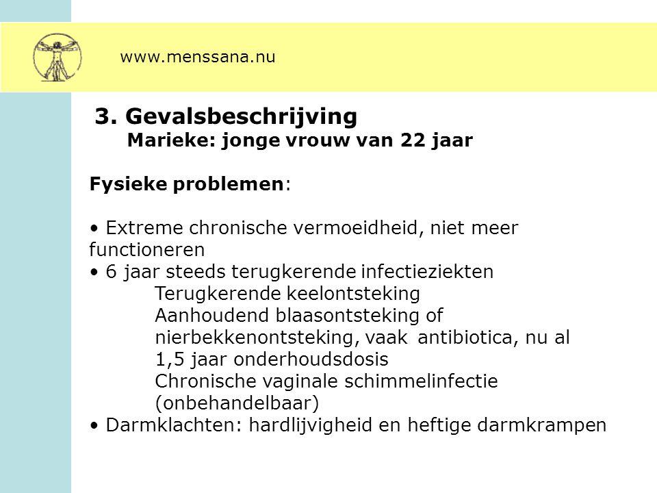 3. Gevalsbeschrijving Marieke: jonge vrouw van 22 jaar Fysieke problemen: Extreme chronische vermoeidheid, niet meer functioneren 6 jaar steeds terugk