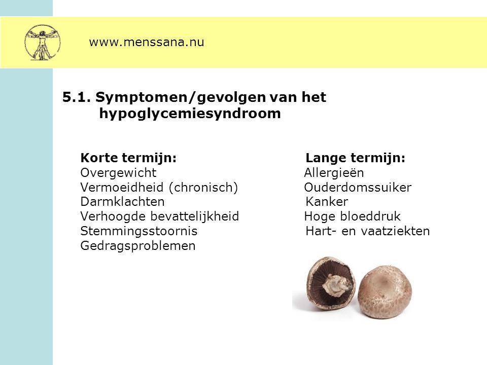 5.1. Symptomen/gevolgen van het hypoglycemiesyndroom Korte termijn:Lange termijn: Overgewicht Allergieën Vermoeidheid (chronisch) Ouderdomssuiker Darm