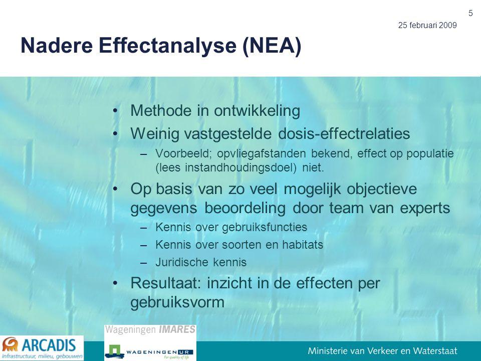 25 februari 2009 5 Nadere Effectanalyse (NEA) Methode in ontwikkeling Weinig vastgestelde dosis-effectrelaties –Voorbeeld; opvliegafstanden bekend, effect op populatie (lees instandhoudingsdoel) niet.