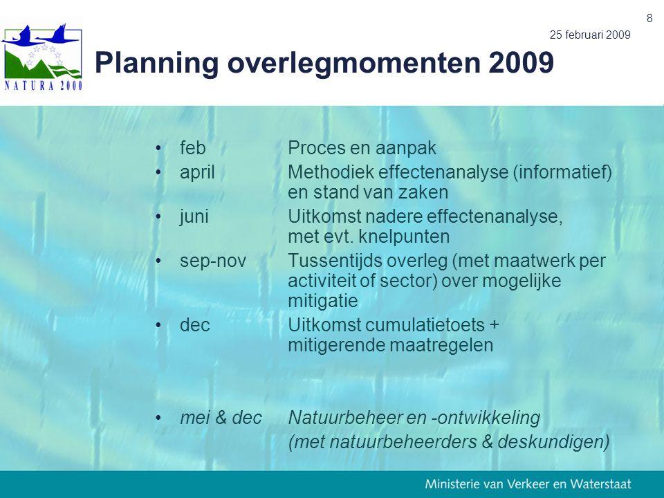 25 februari 2009 8 Planning overlegmomenten 2009 febProces en aanpak aprilMethodiek effectenanalyse (informatief) en stand van zaken juniUitkomst nadere effectenanalyse, met evt.