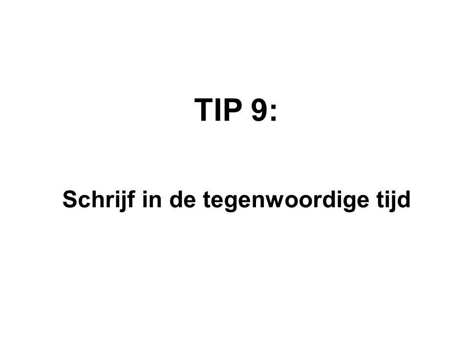 TIP 9: Schrijf in de tegenwoordige tijd