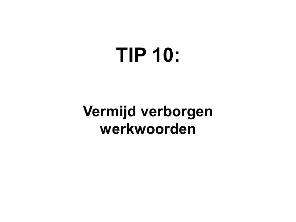 TIP 10: Vermijd verborgen werkwoorden