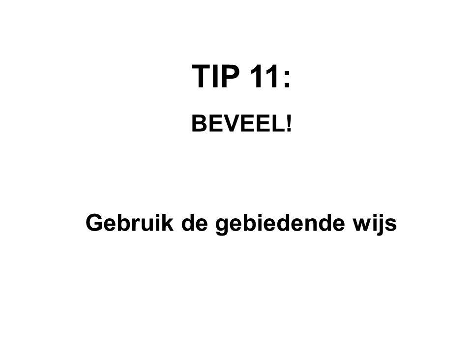 TIP 11: BEVEEL! Gebruik de gebiedende wijs