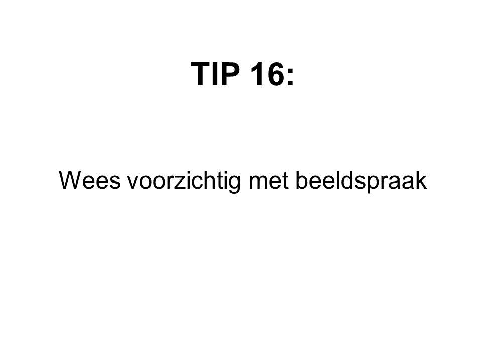 TIP 16: Wees voorzichtig met beeldspraak