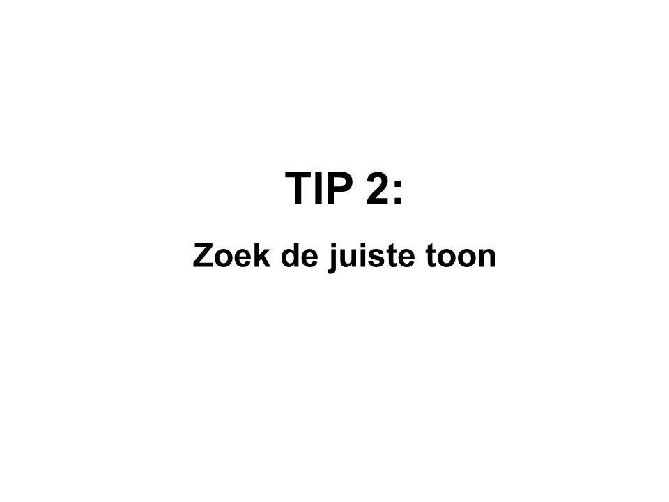 TIP 2: Zoek de juiste toon