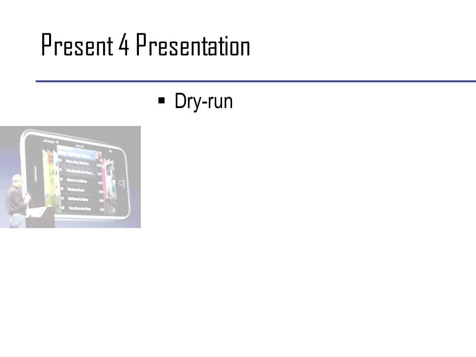 Present 4 Presentation  Dry-run