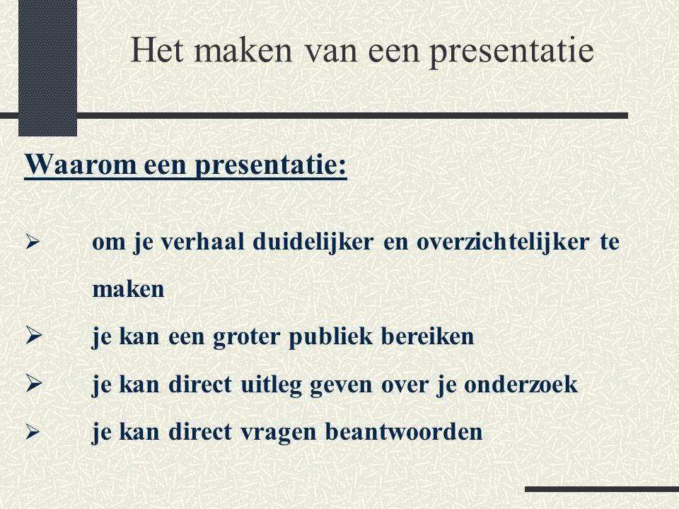 Het maken van een presentatie  om je verhaal duidelijker en overzichtelijker te maken  je kan een groter publiek bereiken  je kan direct uitleg gev
