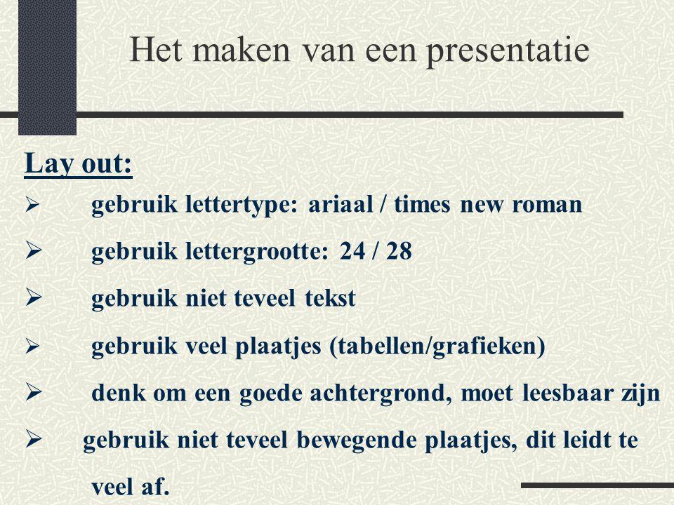 Het maken van een presentatie  gebruik lettertype: ariaal / times new roman  gebruik lettergrootte: 24 / 28  gebruik niet teveel tekst  gebruik ve