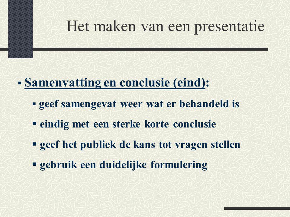  Samenvatting en conclusie (eind):  geef samengevat weer wat er behandeld is  eindig met een sterke korte conclusie  geef het publiek de kans tot