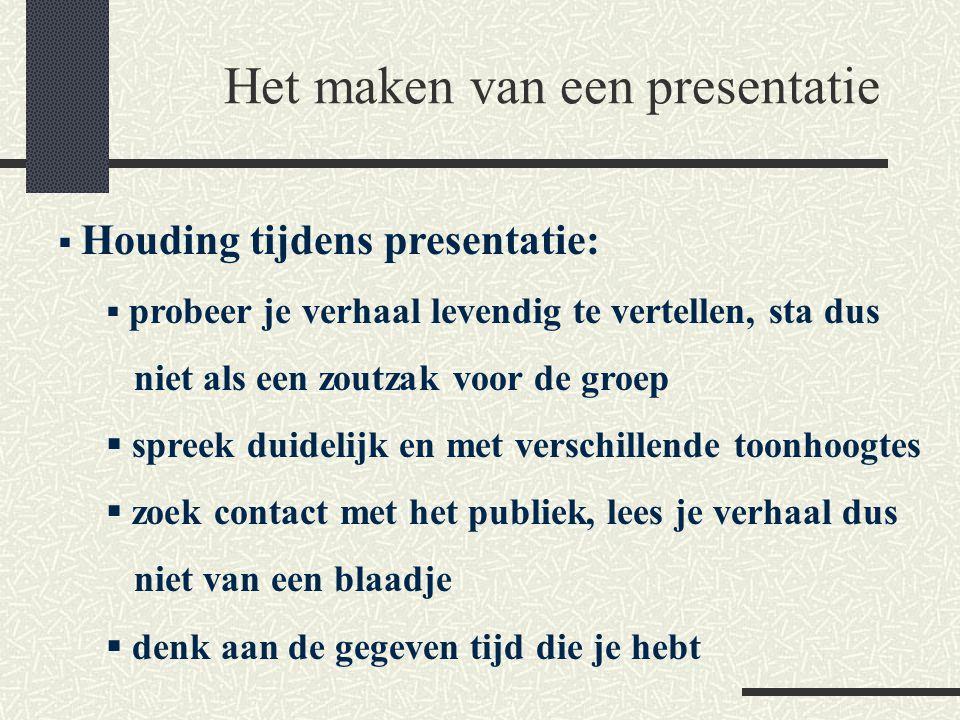Het maken van een presentatie  Houding tijdens presentatie:  probeer je verhaal levendig te vertellen, sta dus niet als een zoutzak voor de groep 