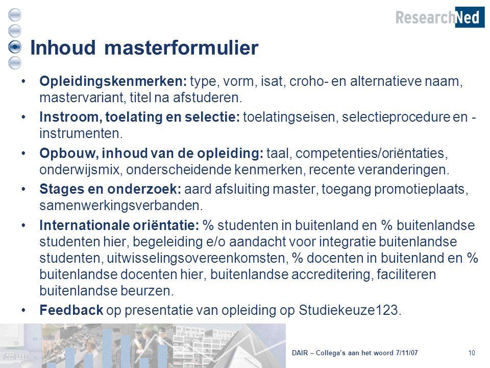 Inhoud masterformulier 10DAIR – Collega's aan het woord 7/11/07 Opleidingskenmerken: type, vorm, isat, croho- en alternatieve naam, mastervariant, tit