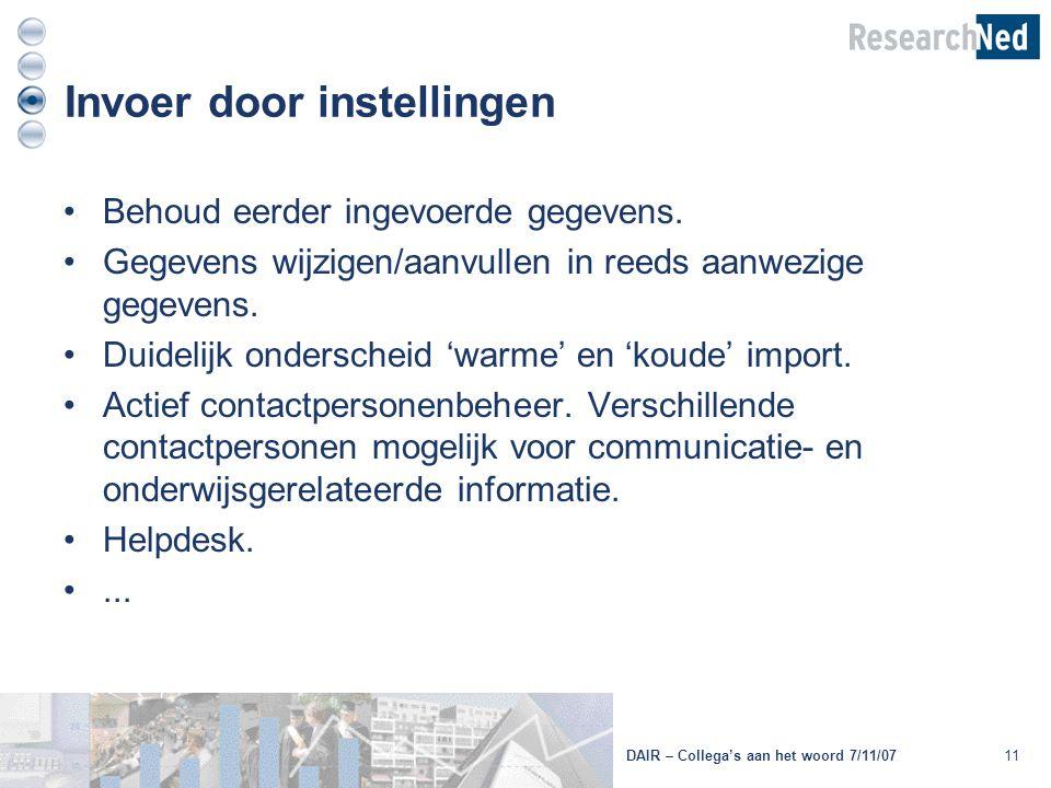 Invoer door instellingen 11DAIR – Collega's aan het woord 7/11/07 Behoud eerder ingevoerde gegevens. Gegevens wijzigen/aanvullen in reeds aanwezige ge