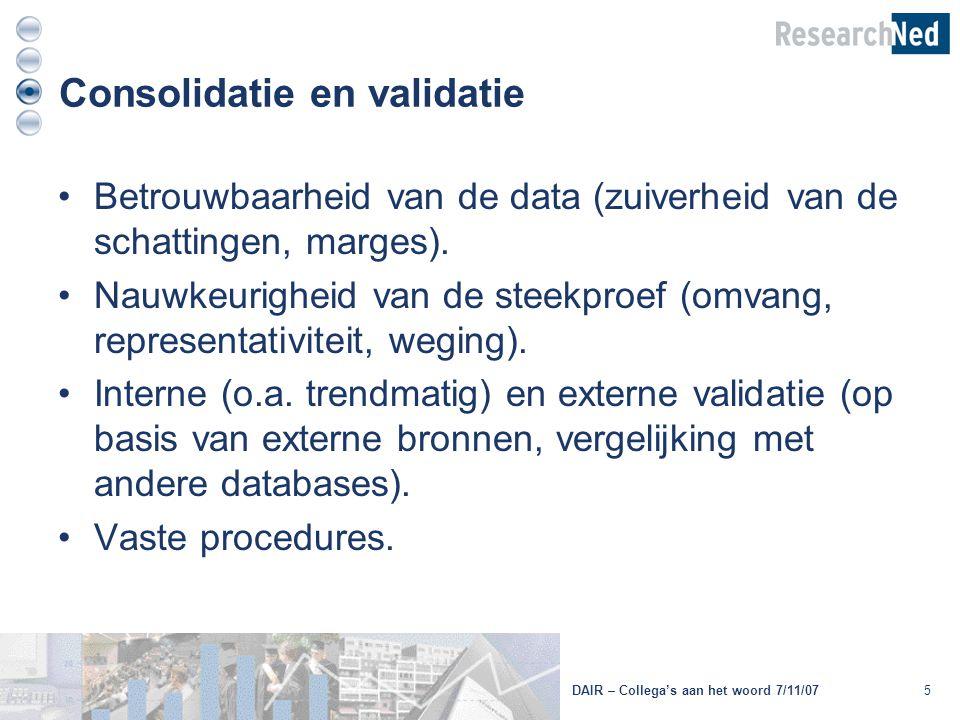 5 Consolidatie en validatie Betrouwbaarheid van de data (zuiverheid van de schattingen, marges). Nauwkeurigheid van de steekproef (omvang, representat