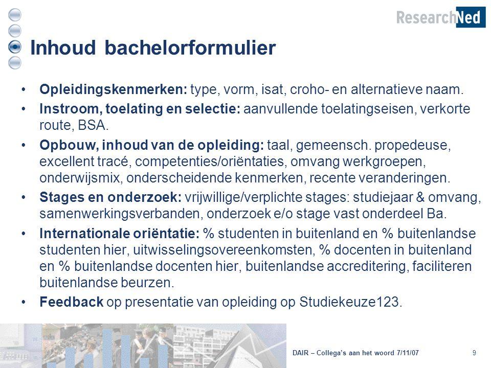 Inhoud bachelorformulier 9 Opleidingskenmerken: type, vorm, isat, croho- en alternatieve naam. Instroom, toelating en selectie: aanvullende toelatings