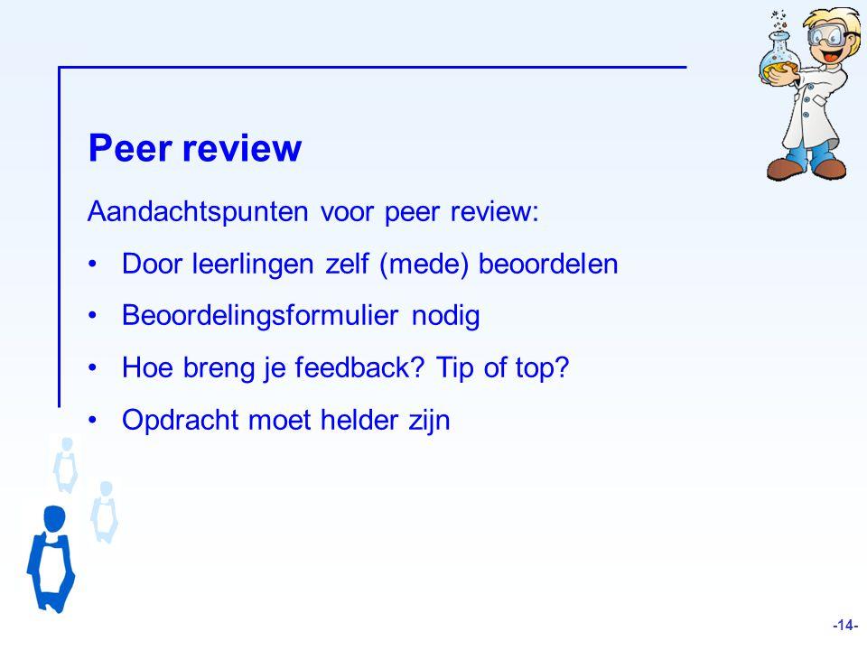 Peer review Aandachtspunten voor peer review: Door leerlingen zelf (mede) beoordelen Beoordelingsformulier nodig Hoe breng je feedback.