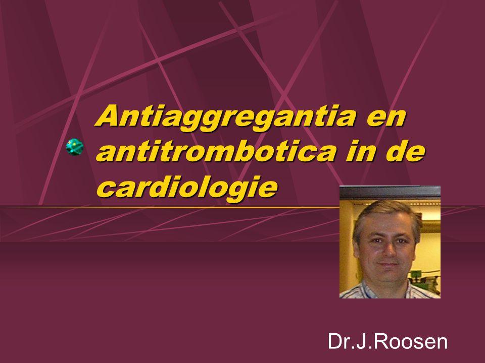 Antiaggregantia en antitrombotica in de cardiologie Dr.J.Roosen