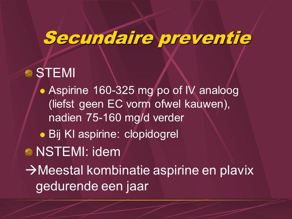 Secundaire preventie STEMI Aspirine 160-325 mg po of IV analoog (liefst geen EC vorm ofwel kauwen), nadien 75-160 mg/d verder Bij KI aspirine: clopido