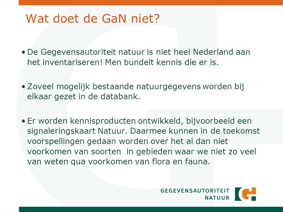 Wat doet de GaN niet. De Gegevensautoriteit natuur is niet heel Nederland aan het inventariseren.