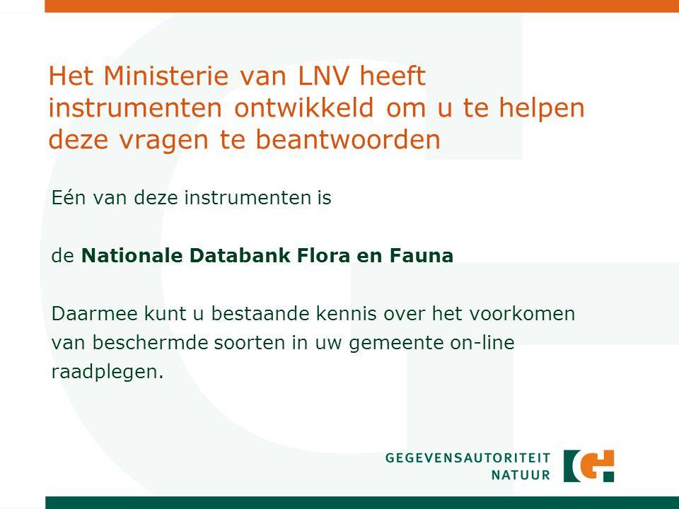 Het Ministerie van LNV heeft instrumenten ontwikkeld om u te helpen deze vragen te beantwoorden Eén van deze instrumenten is de Nationale Databank Flora en Fauna Daarmee kunt u bestaande kennis over het voorkomen van beschermde soorten in uw gemeente on-line raadplegen.