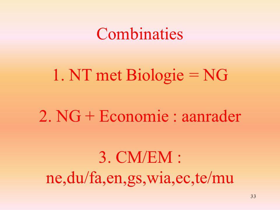 Combinaties 1.NT met Biologie = NG 2. NG + Economie : aanrader 3.