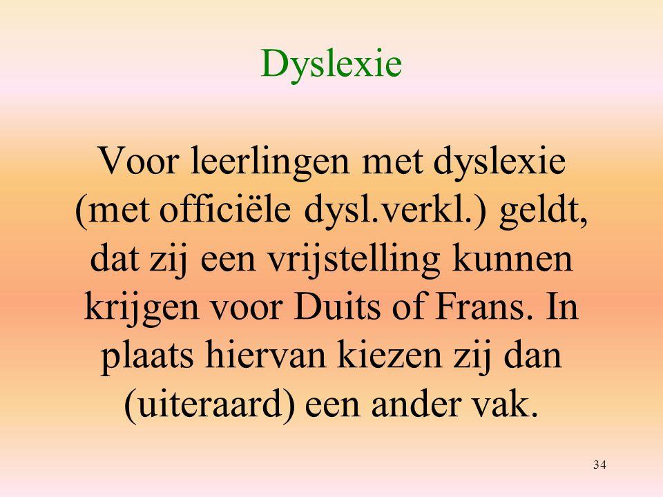 Dyslexie Voor leerlingen met dyslexie (met officiële dysl.verkl.) geldt, dat zij een vrijstelling kunnen krijgen voor Duits of Frans.