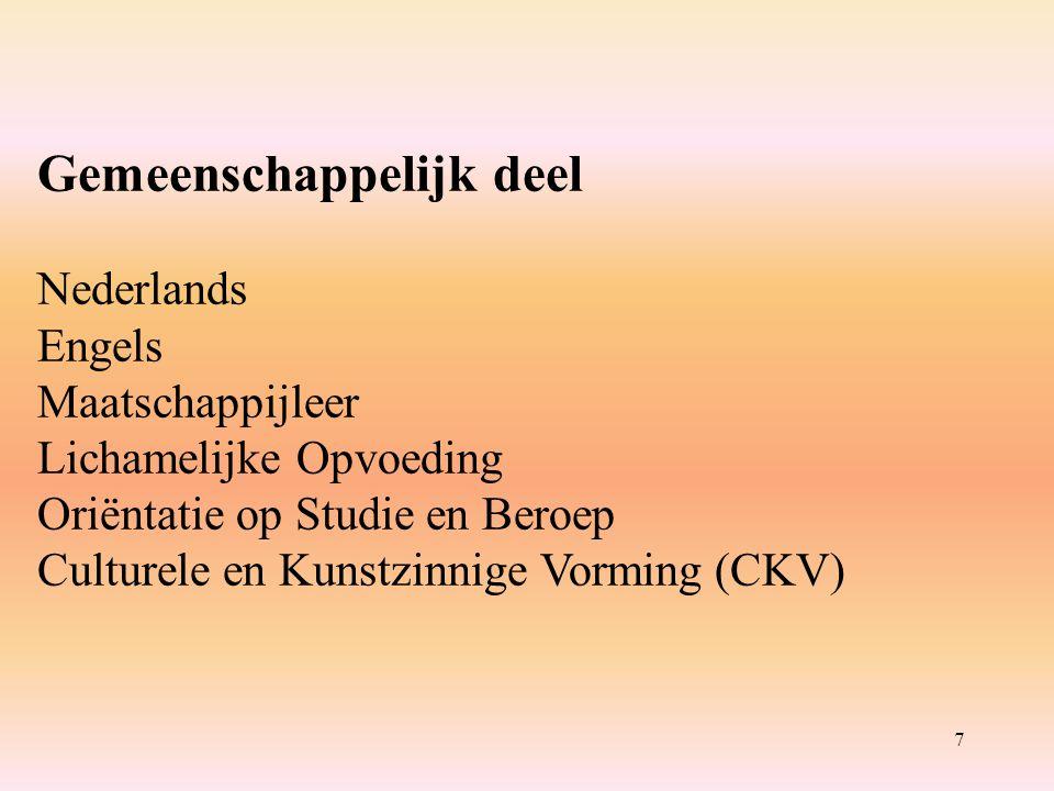 7 Gemeenschappelijk deel Nederlands Engels Maatschappijleer Lichamelijke Opvoeding Oriëntatie op Studie en Beroep Culturele en Kunstzinnige Vorming (CKV)