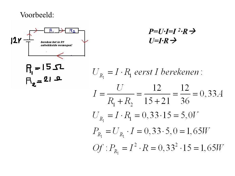 P=U∙I=I 2 ∙R  U=I∙R  Voorbeeld: