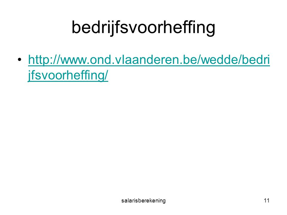 salarisberekening11 bedrijfsvoorheffing http://www.ond.vlaanderen.be/wedde/bedri jfsvoorheffing/http://www.ond.vlaanderen.be/wedde/bedri jfsvoorheffin