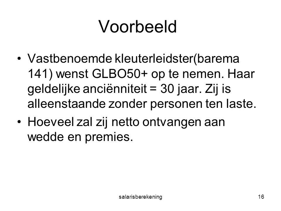 salarisberekening16 Voorbeeld Vastbenoemde kleuterleidster(barema 141) wenst GLBO50+ op te nemen.