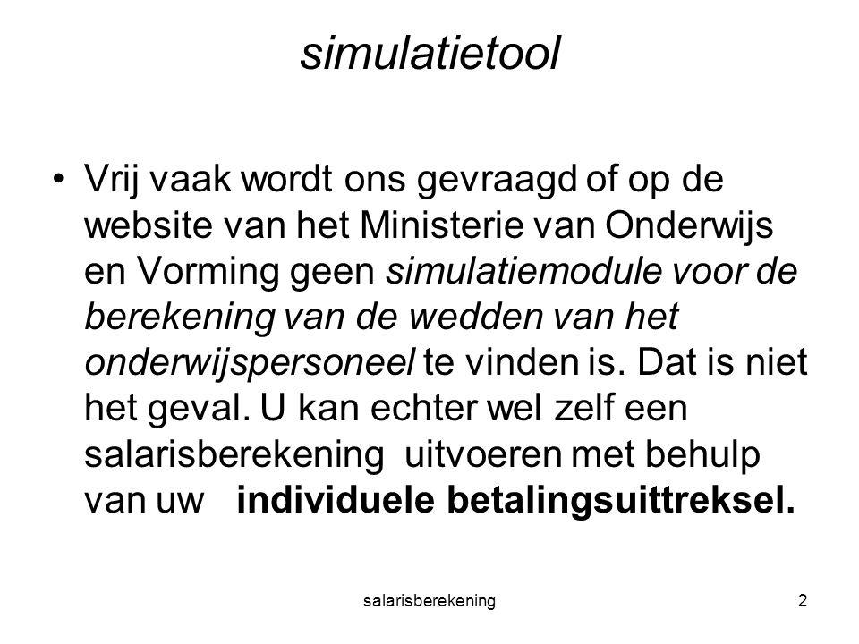 salarisberekening2 simulatietool Vrij vaak wordt ons gevraagd of op de website van het Ministerie van Onderwijs en Vorming geen simulatiemodule voor de berekening van de wedden van het onderwijspersoneel te vinden is.